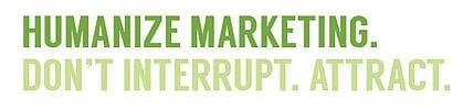 humanize marketing. don't interrupt interact